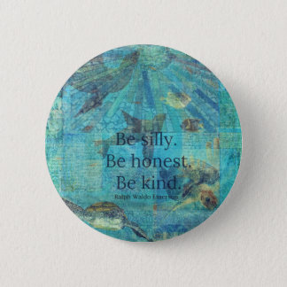 Be silly. Be honest. Be kind quote Pinback Button
