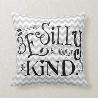 Be Silly, Be Honest, Be Kind Throw Pillow