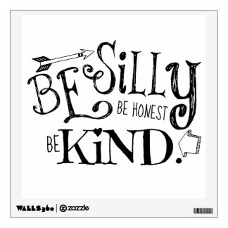 Be Silly, Be Honest, Be Kind Wall Decal