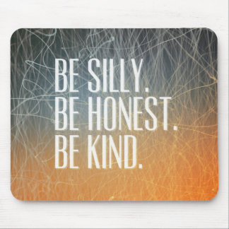 Be Silly Be Honest - Motivational Quote Mouse Pad