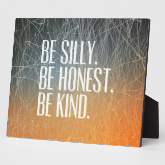 Be Silly Be Honest - Motivational Quote Plaque