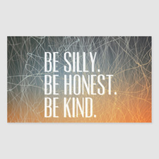 Be Silly Be Honest - Motivational Quote Rectangular Sticker