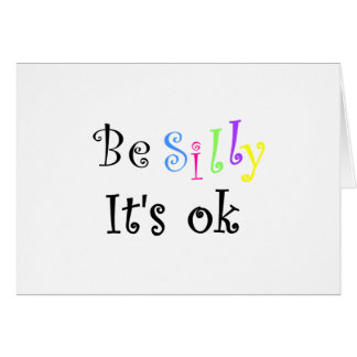 Be Silly, It's ok-Greeting Cards