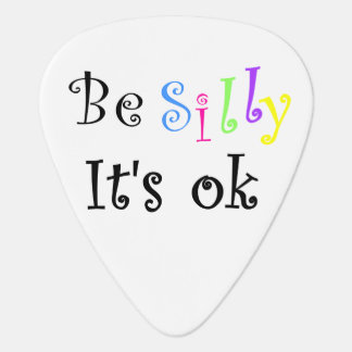 Be Silly It's Ok-guitar pick