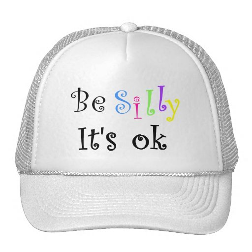 Be Silly It's ok-hat