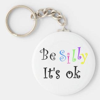Be Silly It's ok-keychain Keychain