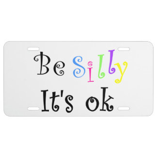 Be Silly It's Ok-license plate License Plate