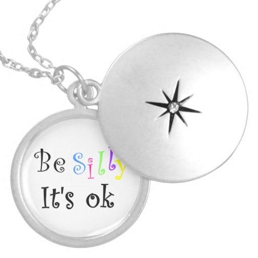 Be Silly It's ok-locket
