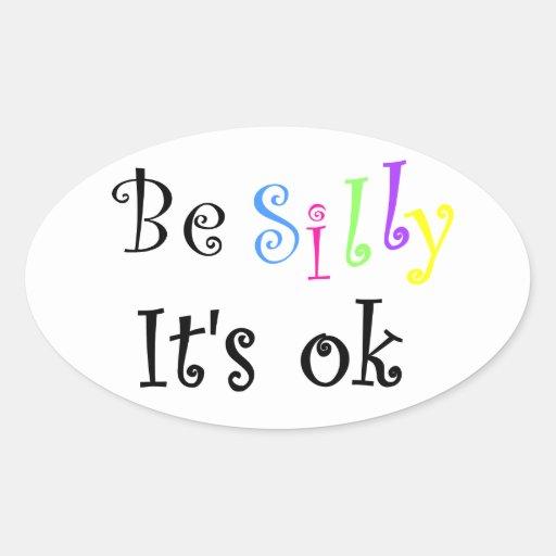 Be Silly It's ok-oval sticker