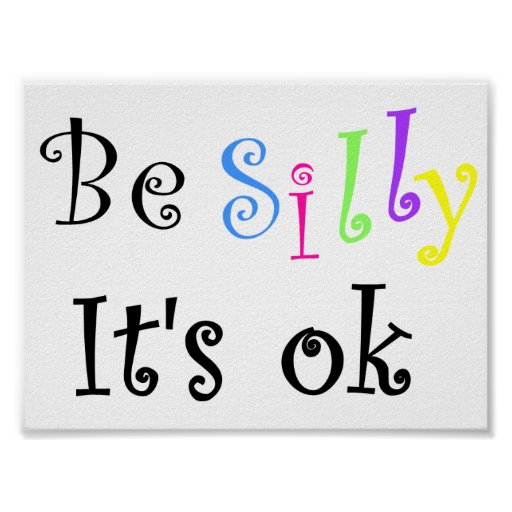 Be Silly It's ok-poster