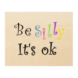 Be Silly It's Ok-wood canvas Wood Wall Art