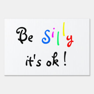 Be Silly It's ok !-yard sign