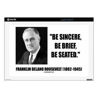 "Be Sincere, Be Brief, Be Seated F.D. Roosevelt 17"" Laptop Decal"