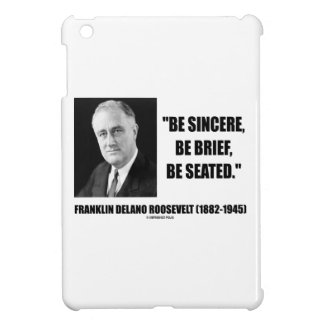 Be Sincere, Be Brief, Be Seated F.D. Roosevelt iPad Mini Cover