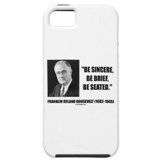 Be Sincere, Be Brief, Be Seated F.D. Roosevelt iPhone SE/5/5s Case