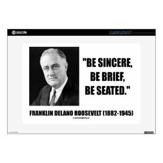 Be Sincere, Be Brief, Be Seated F.D. Roosevelt Laptop Skin