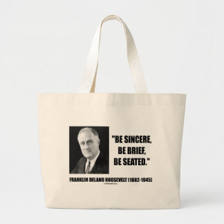 Be Sincere, Be Brief, Be Seated F.D. Roosevelt Large Tote Bag