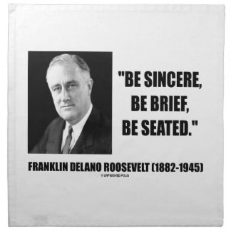 Be Sincere, Be Brief, Be Seated F.D. Roosevelt Napkin