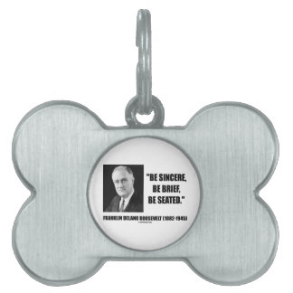Be Sincere, Be Brief, Be Seated F.D. Roosevelt Pet Tags