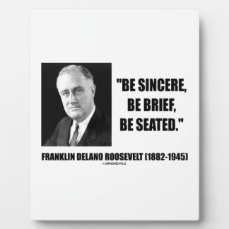 Be Sincere, Be Brief, Be Seated F.D. Roosevelt Plaque