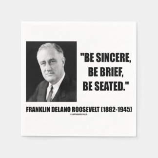 Be Sincere, Be Brief, Be Seated Roosevelt Quote Paper Napkin