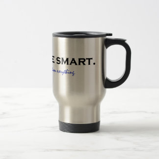 Be smart. Question everything 15 Oz Stainless Steel Travel Mug