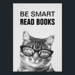 "Be smart read books poster with funny cat photo<br><div class=""desc"">Be smart read books poster with funny cat photo. Cute kitty wearing nerdy glasses. Cool animal photograph design to promote reading. Wall art for schools,  book clubs etc.</div>"