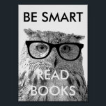 "Be smart read books poster with funny owl photo<br><div class=""desc"">Be smart read books poster with funny owl photo. Bird owl wearing nerdy glasses. Cool design to promote reading.</div>"