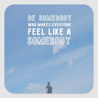 Be Somebody Square Sticker