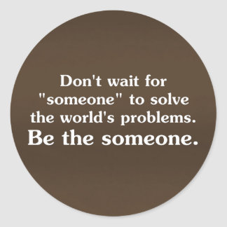 Be someone who solves problems 2 classic round sticker