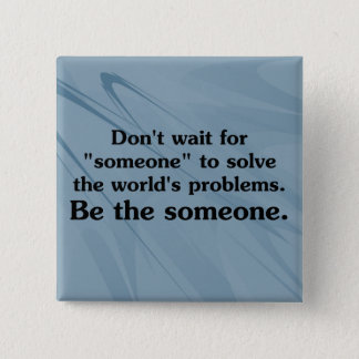 Be someone who solves problems button