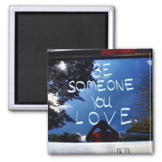 Be Someone You Love - Hindsight magnet