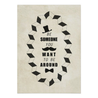 Be Someone You Want to be Around Quotes Poster