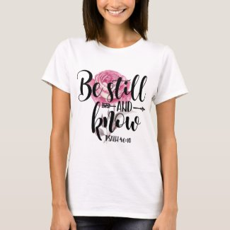 BE STILL AND KNOW - PSALM 40:10 T-Shirt
