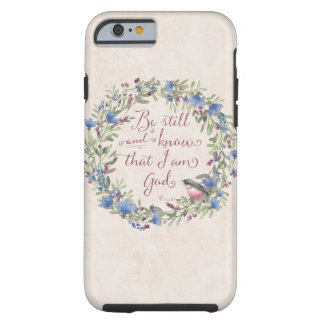 Be Still and Know - Psalm 46:10 Tough iPhone 6 Case