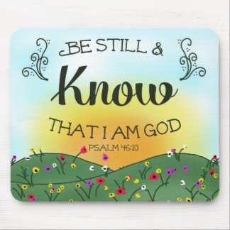 Be Still and Know That I am God Psalm 46:10 Mouse Pad