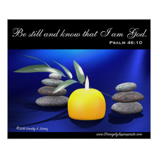 Be still and know that I am God. (Psalm 46:10) Poster