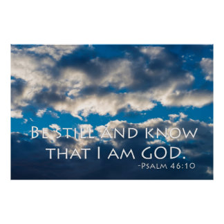 Be still and know that I am GOD. Psalm 46:10 Poster