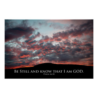 Be still, and know that I am GOD. Psalm 46:10 Poster
