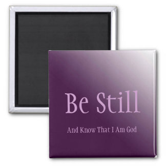 Be still and know that I am God Verse Magnet