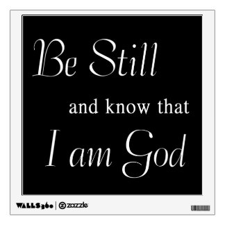 Be still and know that I am God Wall Decal