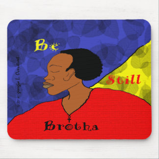 Be Still Brotha Mouse Pad