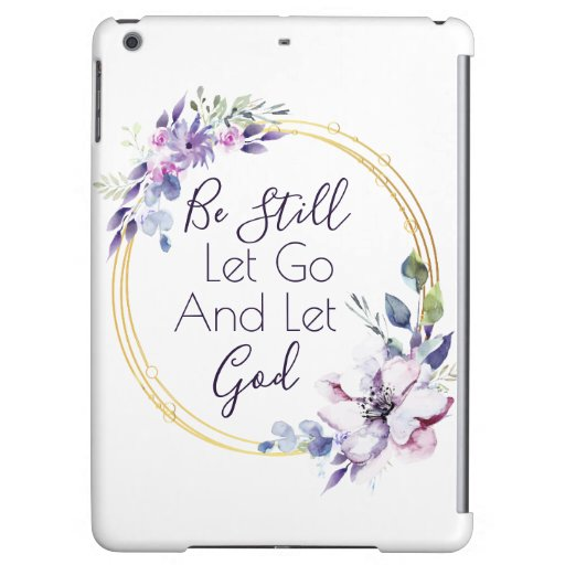 Be Still Let Go And Let God Case for iPad Air