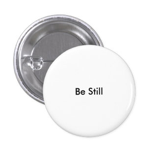 Be Still Pinback Button
