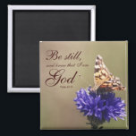 """Be Still Psalm 46:10 Butterfly Flower Magnet<br><div class=""""desc"""">A beautiful magnet with a photograph of a butterfly on a flower,  with the bible verse &quot;... Be still,  and know that I am God... &quot; Psalm 46:10</div>"""