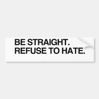 BE STRAIGHT. REFUSE TO HATE - .png Car Bumper Sticker