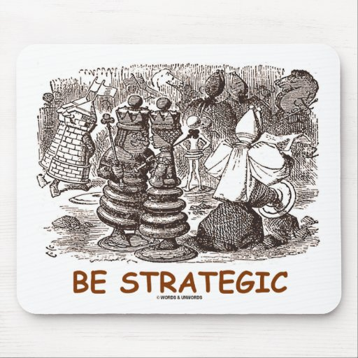 Be Strategic (Through The Looking Glass) Mousepads