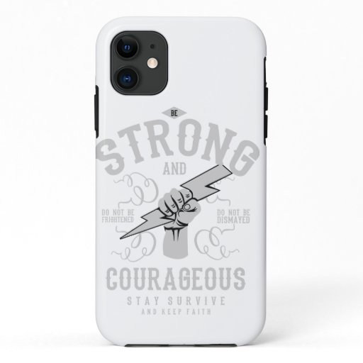 be strong and be courageaous iPhone 11 case