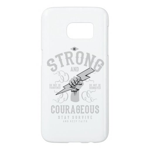 be strong and be courageaous samsung galaxy s7 case