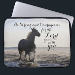 "Be Strong and Courageous Bible Verse Deut 31 Horse Computer Sleeve<br><div class=""desc"">Scripture laptop sleeve depicts a horse running in water and features Bible verse Deuteronomy 31:6,  Be strong and courageous for the Lord goes with you.</div>"